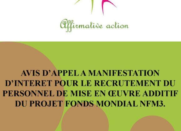AVIS D'APPEL A MANIFESTATION D'INTERET POUR LE RECRUTEMENT DU PERSONNEL DE MISE EN ŒUVRE ADDITIF DU PROJET FONDS MONDIAL NFM3